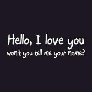 Hello, I love you, tell me your name, chanson des Doors à personnaliser.