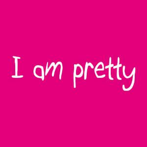 I am pretty, je suis jolie / joli, faites-vous des compliments. Citation manuscrite.