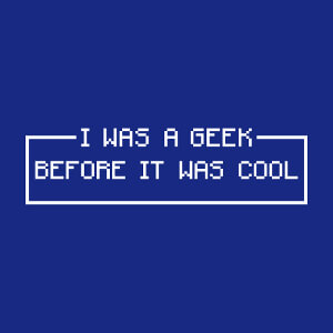 I was a geek before it was cool, geek pride et retrogaming, design une couleur.