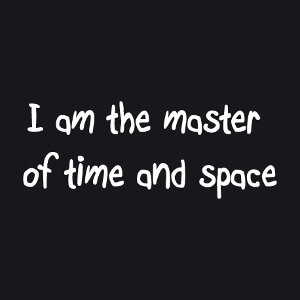 I am the master of Time and Space, une citation geek et Time Travel.