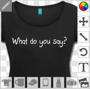 What do you say? Qu'en dis-tu? Motif manuscrit vectorisé spécial impression de t-shirt et cadeau en ligne.