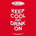 Keep cool an drink on, Keep calm an drink beer, design humour et alcool personnalisé.