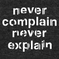 Never complain, devise de la reine d'Angleterre.