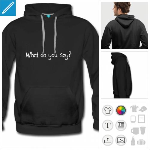 hoodie homme what do you say à créer en ligne