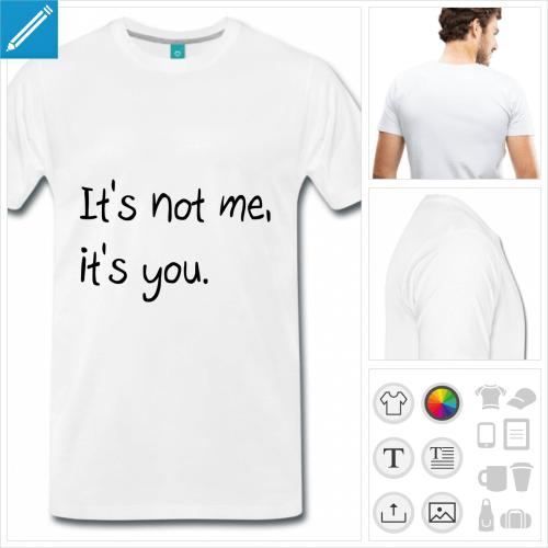 T-shirt it's not me it's you en typo manuscrite à imprimer en ligne. Couleurs personnalisable.