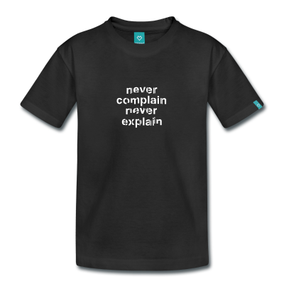 Tees personnalises citations creer un t shirt never for Never complain never explain t shirt